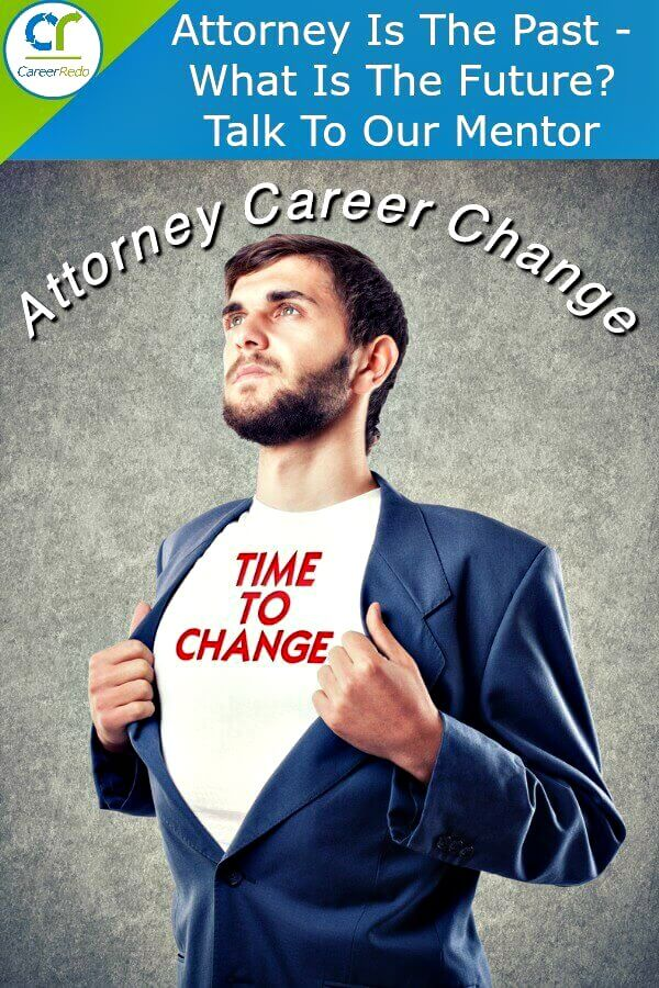 Attorney career change can happen.  Evaluate all of the other alternatives.