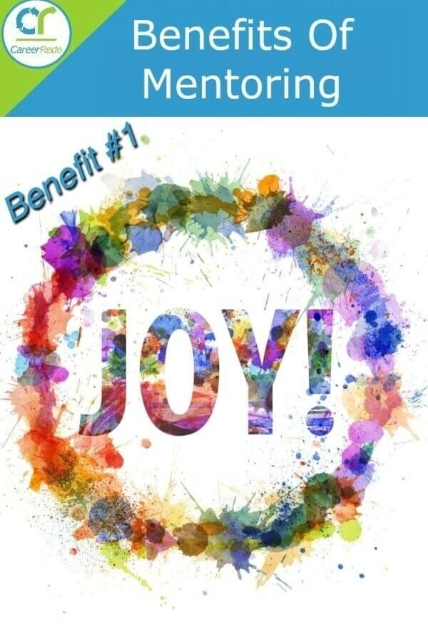 Best of the benefits of mentoring is the joy the Mentor receives helping others